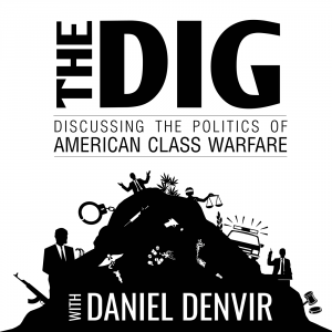 The Dig with Daniel Denvir